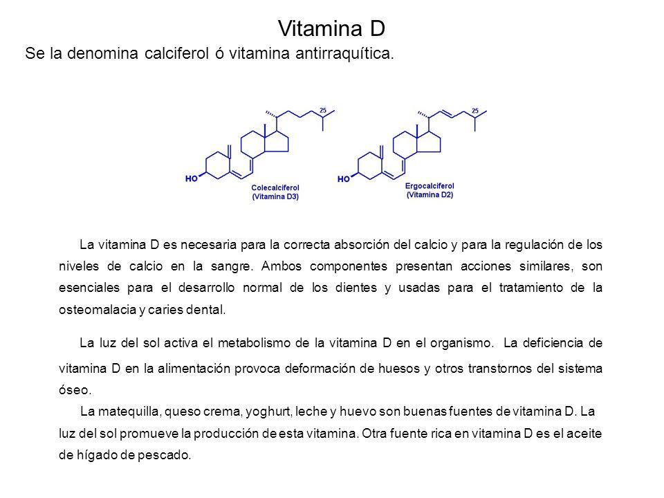 Se la denomina calciferol ó vitamina antirraquítica.