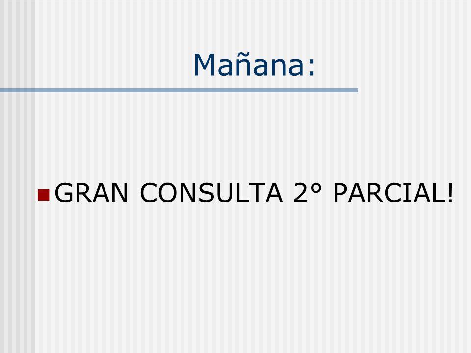Mañana: GRAN CONSULTA 2° PARCIAL!