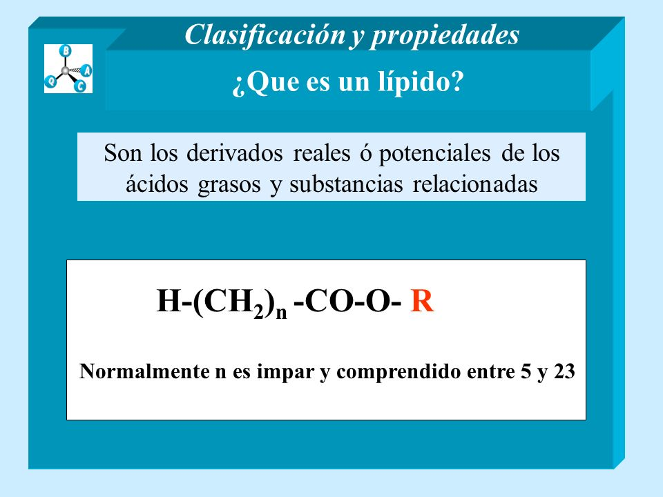 ¿Que es un lípido? Son los derivados reales ó potenciales de los ácidos grasos y substancias relacionadas Clasificación y propiedades H-(CH 2 ) n -CO-