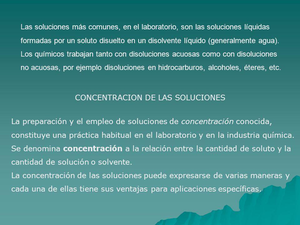 Las soluciones más comunes, en el laboratorio, son las soluciones líquidas formadas por un soluto disuelto en un disolvente líquido (generalmente agua).