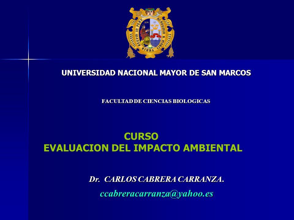 UNIVERSIDAD NACIONAL MAYOR DE SAN MARCOS FACULTAD DE CIENCIAS BIOLOGICAS Dr. CARLOS CABRERA CARRANZA. ccabreracarranza@yahoo.es CURSO EVALUACION DEL I