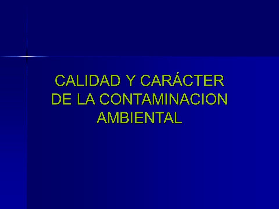 CALIDAD Y CARÁCTER DE LA CONTAMINACION AMBIENTAL