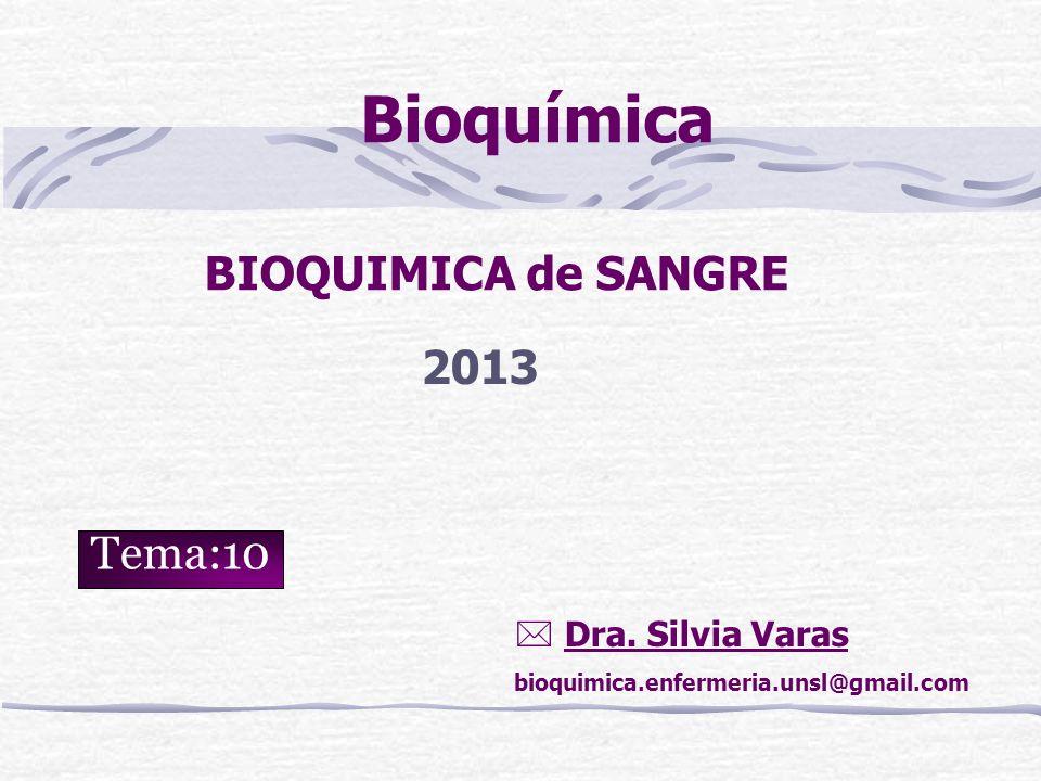 BIOQUIMICA de SANGRE Bioquímica Dra. Silvia Varas bioquimica.enfermeria.unsl@gmail.com Tema:10 2013