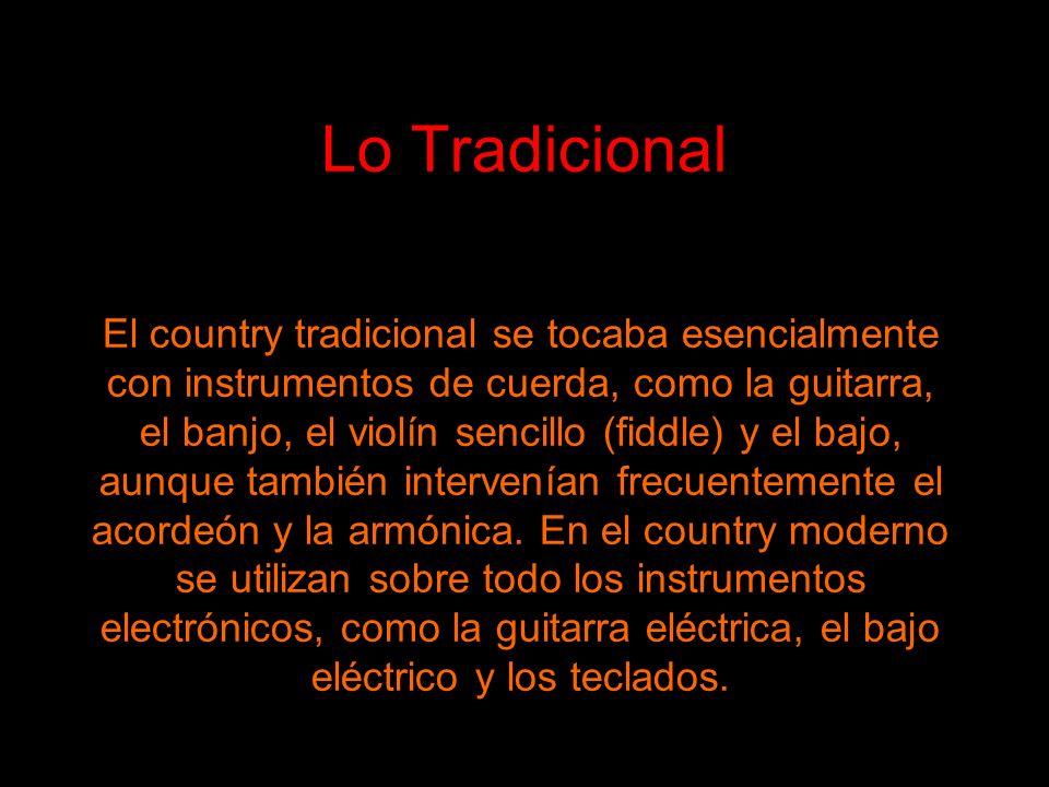 Lo Tradicional El country tradicional se tocaba esencialmente con instrumentos de cuerda, como la guitarra, el banjo, el violín sencillo (fiddle) y el