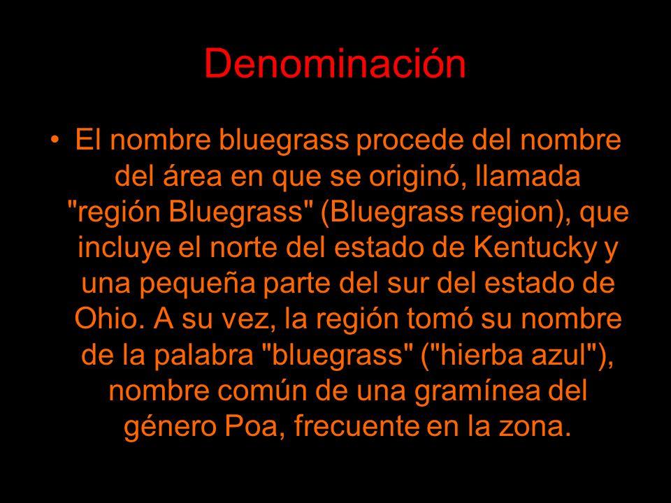 Denominación El nombre bluegrass procede del nombre del área en que se originó, llamada