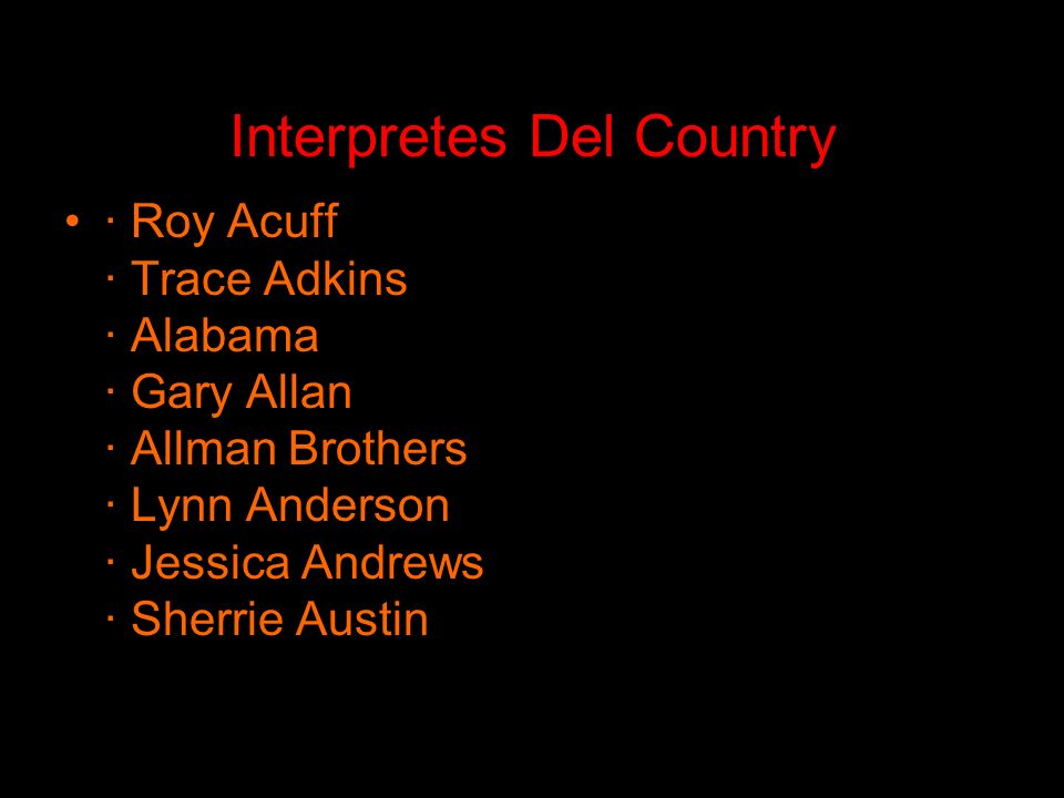 Interpretes Del Country · Roy Acuff · Trace Adkins · Alabama · Gary Allan · Allman Brothers · Lynn Anderson · Jessica Andrews · Sherrie Austin