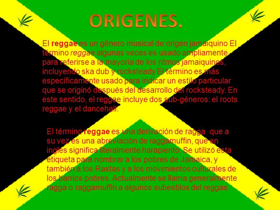El reggae es un género musical de origen jamaiquino El término reggae algunas veces es usado ampliamente para referirse a la mayoría de los ritmos jam