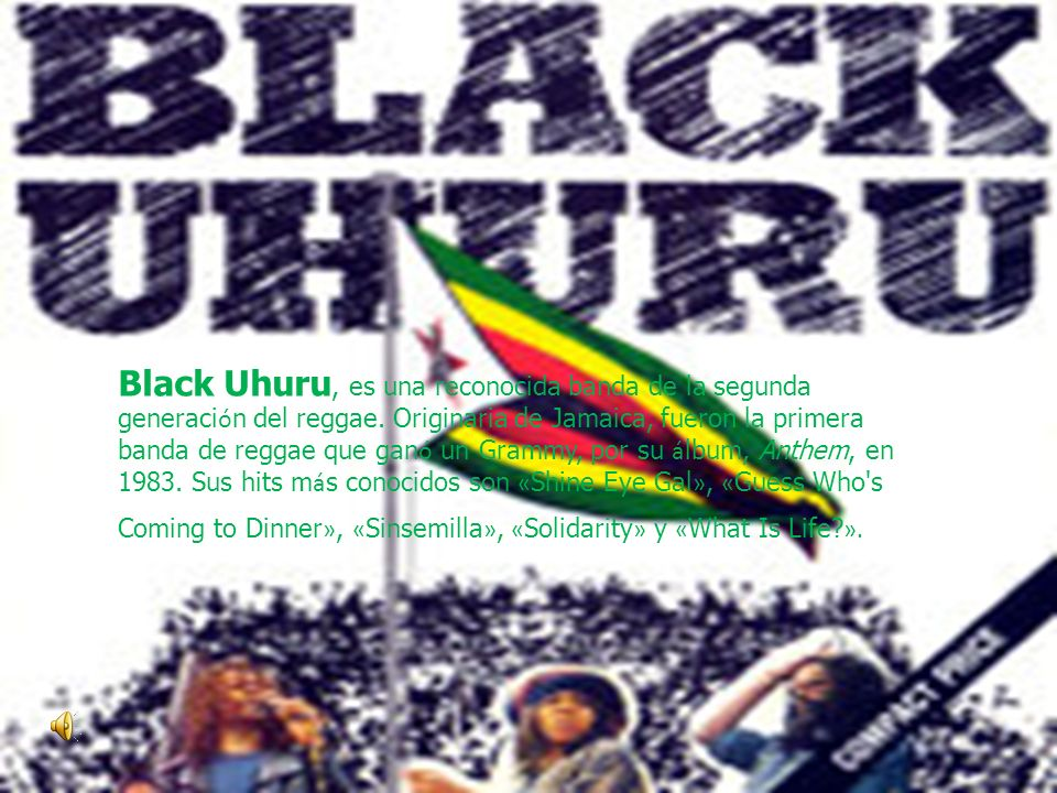 Black Uhuru, es una reconocida banda de la segunda generaci ó n del reggae. Originaria de Jamaica, fueron la primera banda de reggae que gan ó un Gram