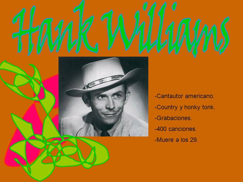 -Cantautor americano. -Country y honky tonk. -Grabaciones. -400 canciones. -Muere a los 29.