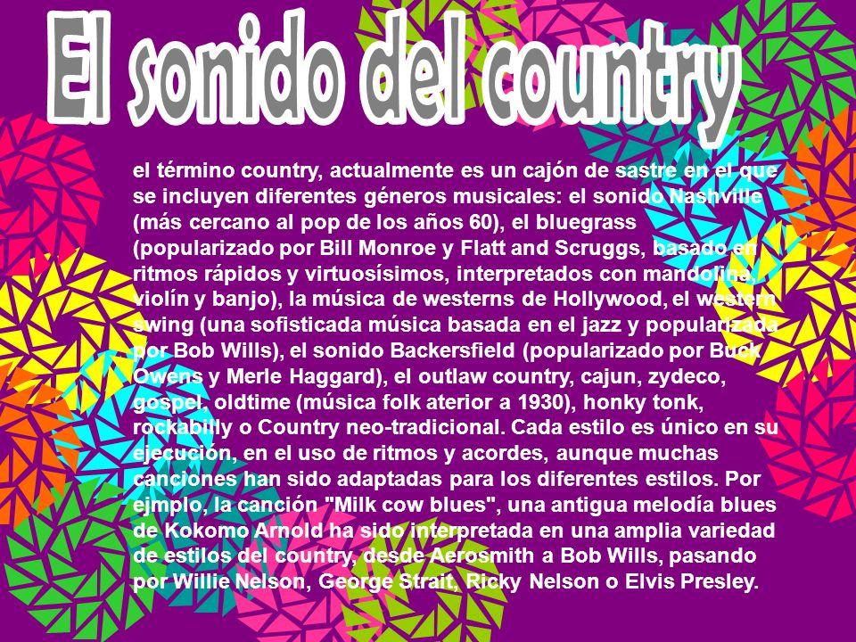 el término country, actualmente es un cajón de sastre en el que se incluyen diferentes géneros musicales: el sonido Nashville (más cercano al pop de l
