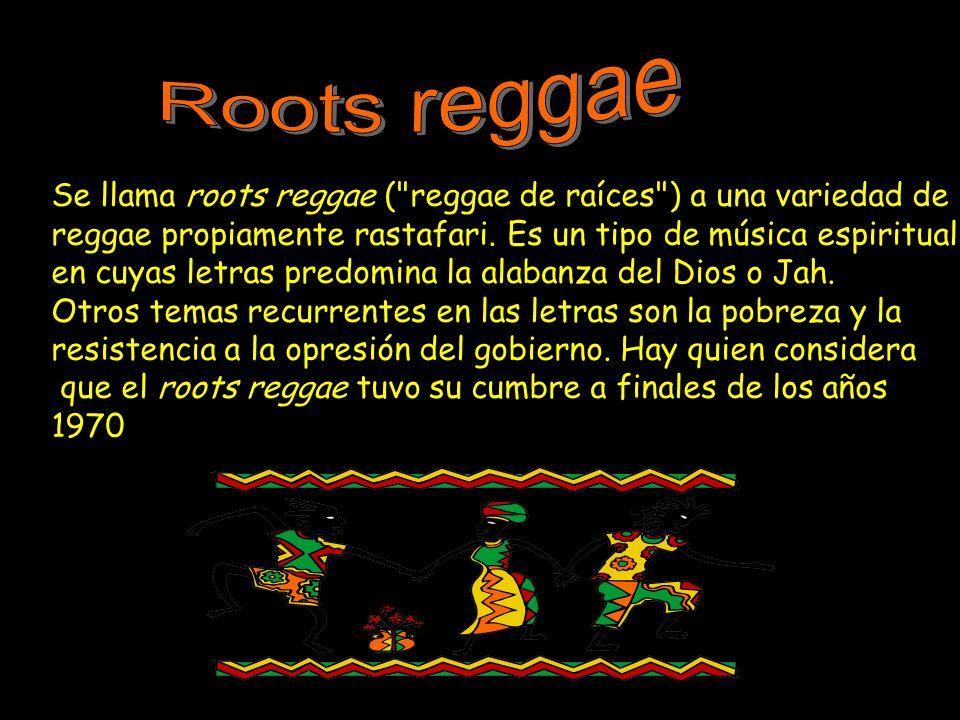 Se llama roots reggae ( reggae de raíces ) a una variedad de reggae propiamente rastafari.