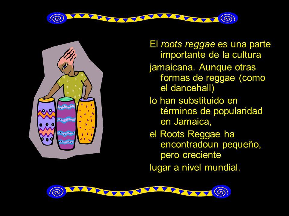 El roots reggae es una parte importante de la cultura jamaicana.