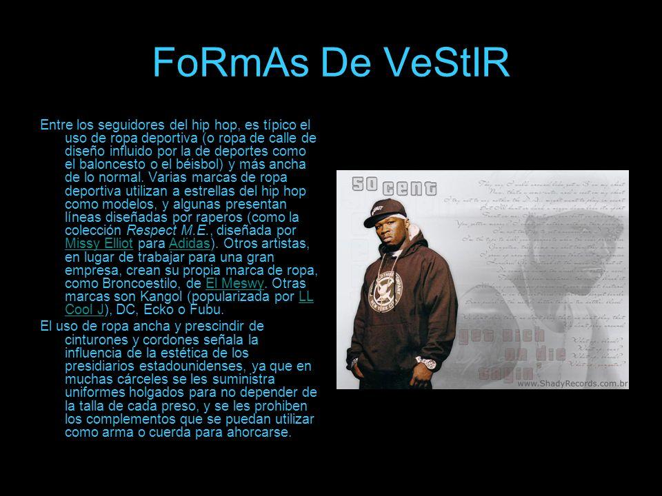 FoRmAs De VeStIR Entre los seguidores del hip hop, es típico el uso de ropa deportiva (o ropa de calle de diseño influido por la de deportes como el b