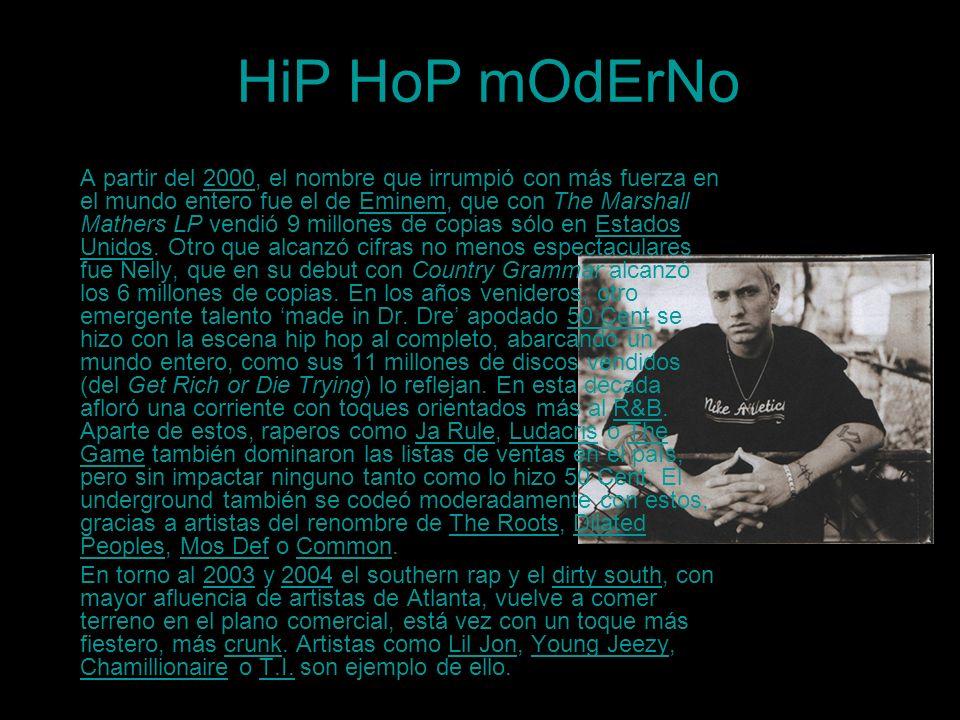 HiP HoP mOdErNo A partir del 2000, el nombre que irrumpió con más fuerza en el mundo entero fue el de Eminem, que con The Marshall Mathers LP vendió 9