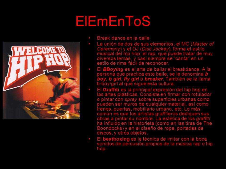 ElEmEnToS Break dance en la calle La unión de dos de sus elementos, el MC (Master of Ceremony) y el DJ (Disc Jockey), forma el estilo musical del hip