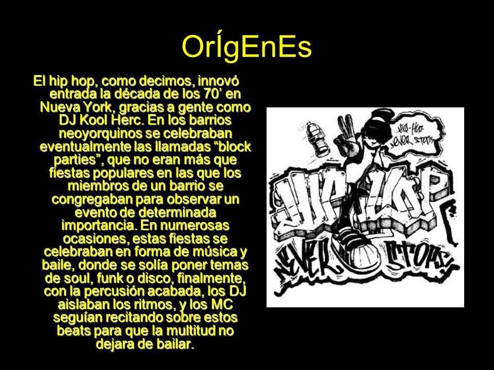 OrÍgEnEs El hip hop, como decimos, innovó entrada la década de los 70 en Nueva York, gracias a gente como DJ Kool Herc. En los barrios neoyorquinos se