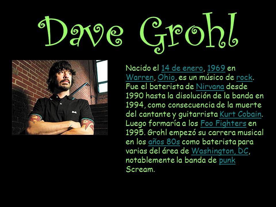 Nacido el 14 de enero, 1969 en Warren, Ohio, es un músico de rock.