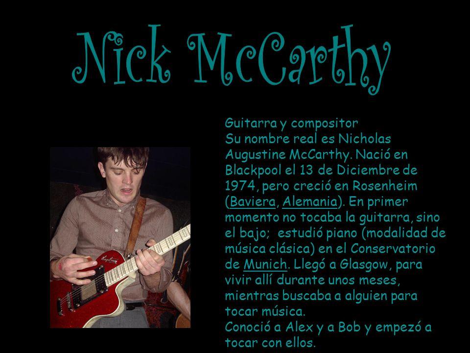Guitarra y compositor Su nombre real es Nicholas Augustine McCarthy.