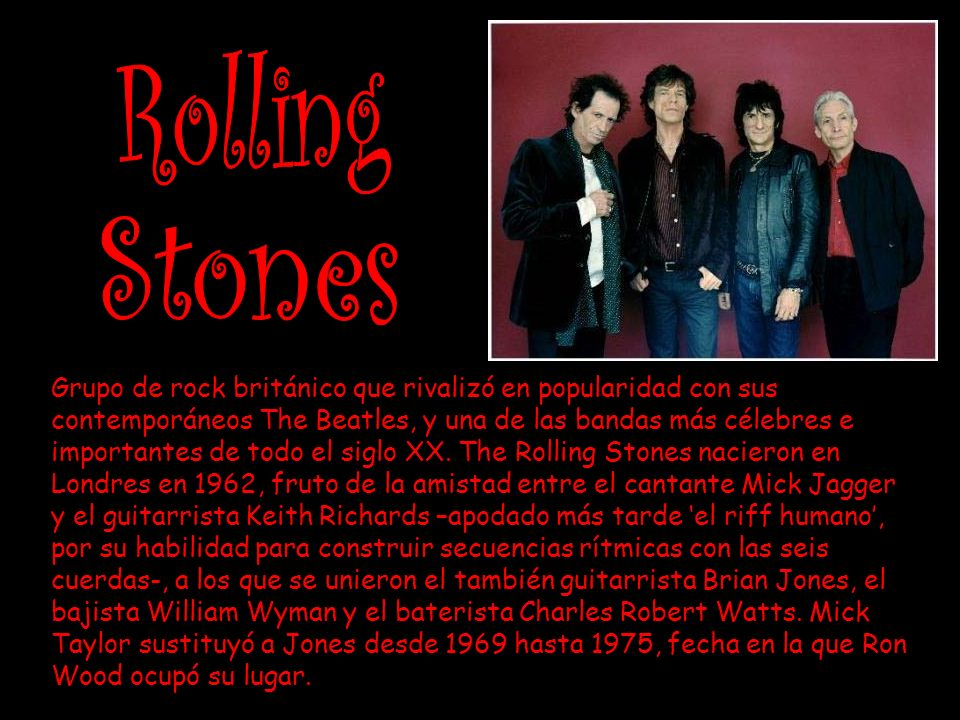 Grupo de rock británico que rivalizó en popularidad con sus contemporáneos The Beatles, y una de las bandas más célebres e importantes de todo el siglo XX.