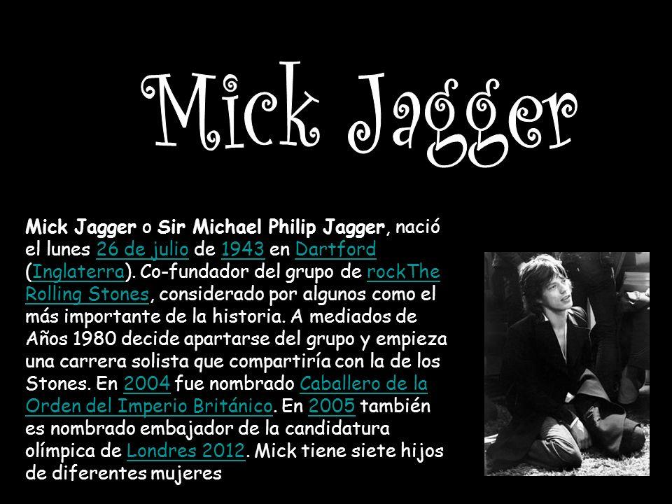 Mick Jagger o Sir Michael Philip Jagger, nació el lunes 26 de julio de 1943 en Dartford (Inglaterra).