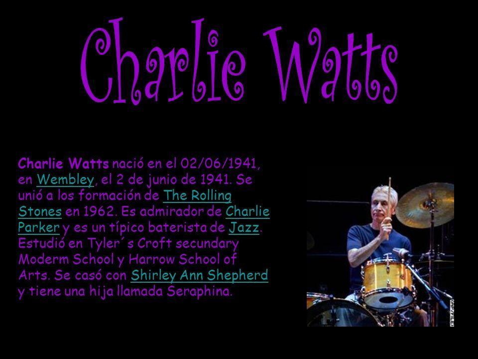 Charlie Watts nació en el 02/06/1941, en Wembley, el 2 de junio de 1941.