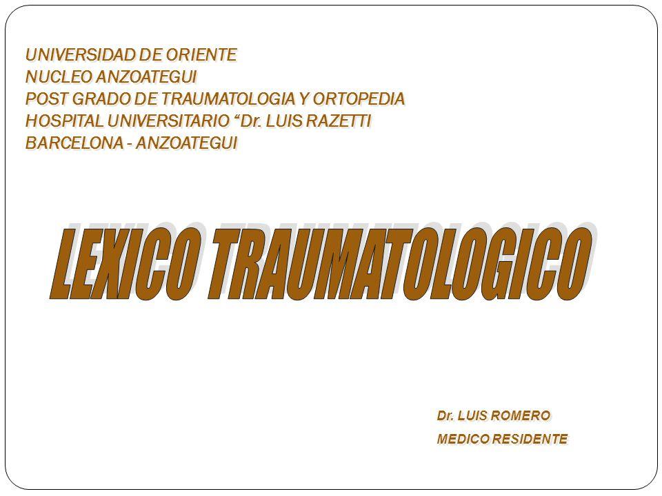 UNIVERSIDAD DE ORIENTE NUCLEO ANZOATEGUI POST GRADO DE TRAUMATOLOGIA Y ORTOPEDIA HOSPITAL UNIVERSITARIO Dr. LUIS RAZETTI BARCELONA - ANZOATEGUI Dr. LU