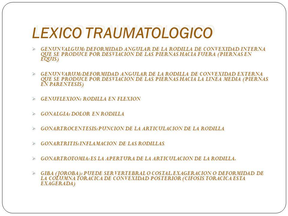 LEXICO TRAUMATOLOGICO GENUN VALGUM: DEFORMIDAD ANGULAR DE LA RODILLA DE CONVEXIDAD INTERNA QUE SE PRODUCE POR DESVIACION DE LAS PIERNAS HACIA FUERA (P