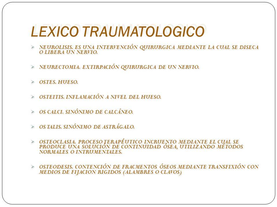 LEXICO TRAUMATOLOGICO NEUROLISIS. ES UNA INTERVENCIÓN QUIRURGICA MEDIANTE LA CUAL SE DISECA O LIBERA UN NERVIO. NEURECTOMIA. EXTIRPACIÓN QUIRURGICA DE