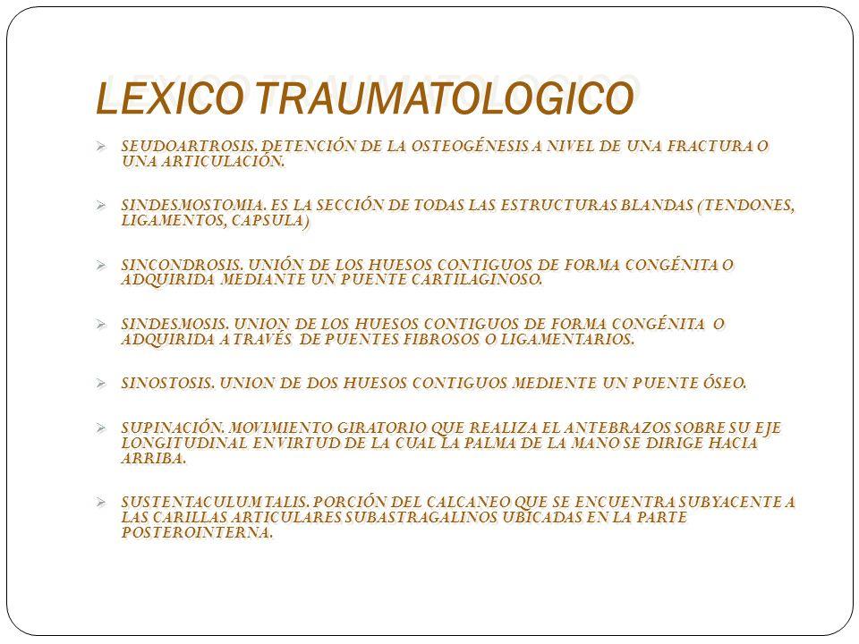LEXICO TRAUMATOLOGICO SEUDOARTROSIS. DETENCIÓN DE LA OSTEOGÉNESIS A NIVEL DE UNA FRACTURA O UNA ARTICULACIÓN. SINDESMOSTOMIA. ES LA SECCIÓN DE TODAS L