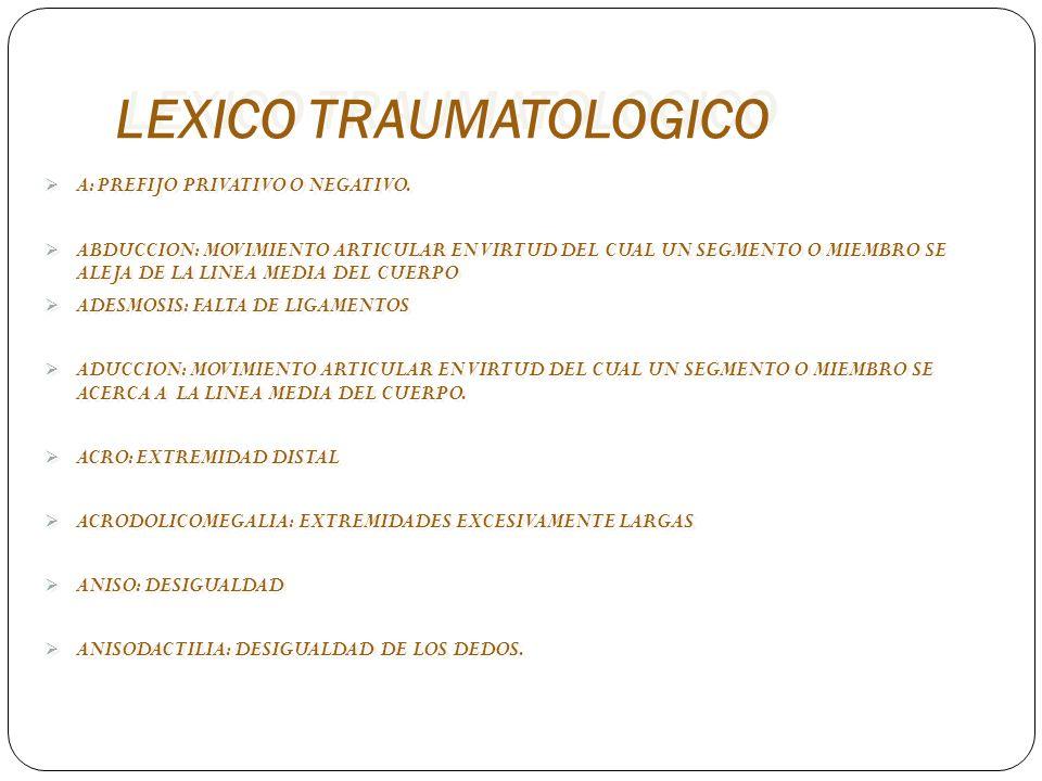LEXICO TRAUMATOLOGICO ANQUILOSIS: PERDIDA COMPLETA DE LA MOVILIDAD ARTICULAR TANTO ACTIVA COMO PASIVA, DE UNA MANERA NATURAL.