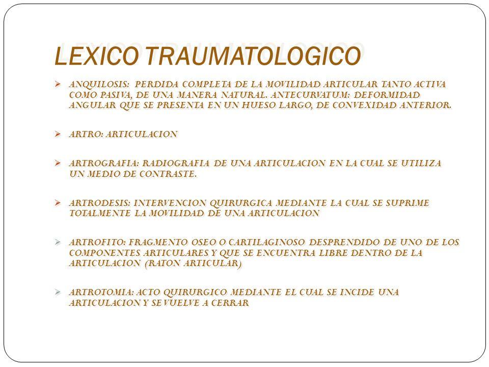 LEXICO TRAUMATOLOGICO ANQUILOSIS: PERDIDA COMPLETA DE LA MOVILIDAD ARTICULAR TANTO ACTIVA COMO PASIVA, DE UNA MANERA NATURAL. ANTECURVATUM: DEFORMIDAD