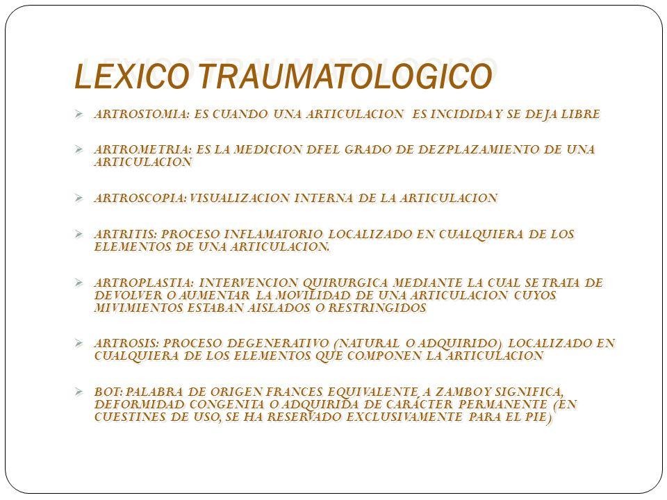 LEXICO TRAUMATOLOGICO CAVO (CAVUS): EXCAVADO, HUECO, CONCAVO, SE APLICA ESPECIALMENTE A LA DEFORMIDAD DEL PIE QUE SE CARACTERIZA POR EXAGERACION DE LA BOVEDA PLANTER, EMPEINE BASTANTE ELEVADO Y DEDOS EN GARRA.