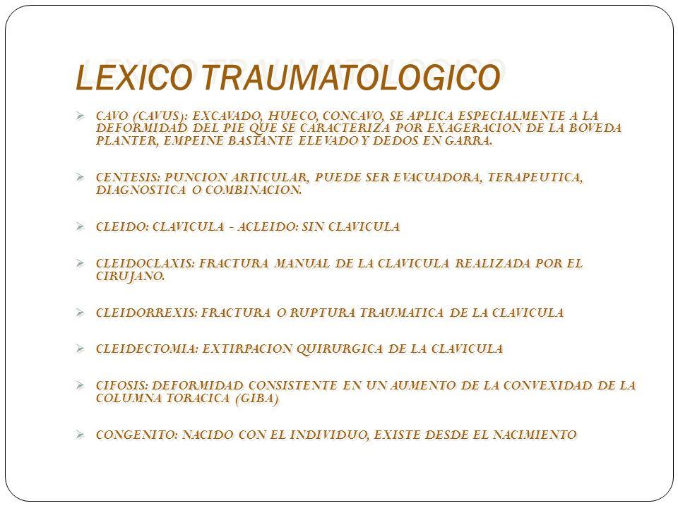 LEXICO TRAUMATOLOGICO CAVO (CAVUS): EXCAVADO, HUECO, CONCAVO, SE APLICA ESPECIALMENTE A LA DEFORMIDAD DEL PIE QUE SE CARACTERIZA POR EXAGERACION DE LA