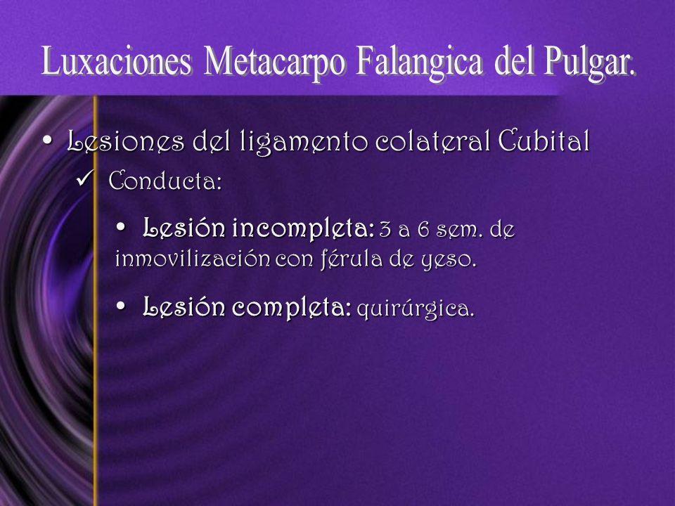Lesiones del ligamento colateral CubitalLesiones del ligamento colateral Cubital Conducta: Conducta: Lesión incompleta: 3 a 6 sem. de inmovilización c