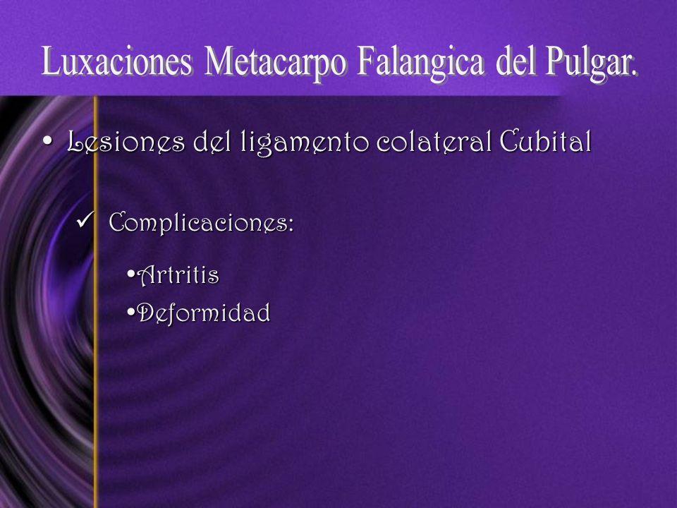 Lesiones del ligamento colateral CubitalLesiones del ligamento colateral Cubital Complicaciones: Complicaciones: ArtritisArtritis DeformidadDeformidad