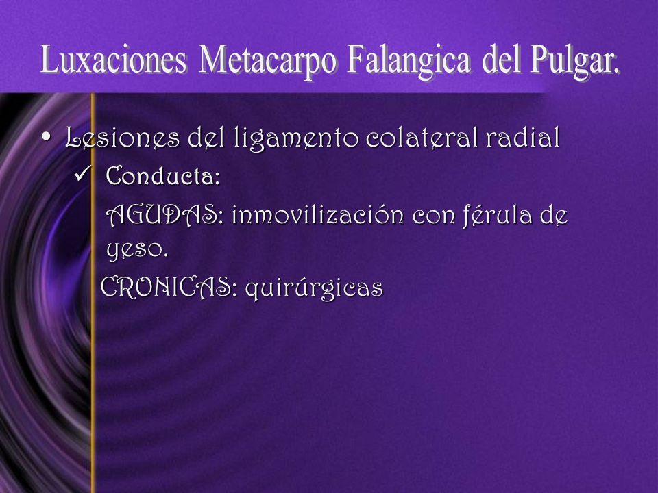 Lesiones del ligamento colateral radialLesiones del ligamento colateral radial Conducta: Conducta: AGUDAS: inmovilización con férula de yeso. CRONICAS