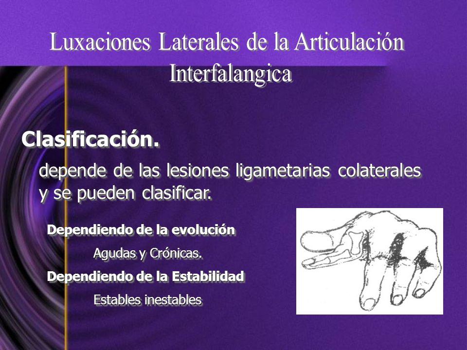 Clasificación. depende de las lesiones ligametarias colaterales y se pueden clasificar. Clasificación. Dependiendo de la evolución Agudas y Crónicas.