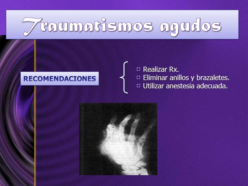 Realizar Rx. Realizar Rx. Eliminar anillos y brazaletes. Eliminar anillos y brazaletes. Utilizar anestesia adecuada. Utilizar anestesia adecuada.