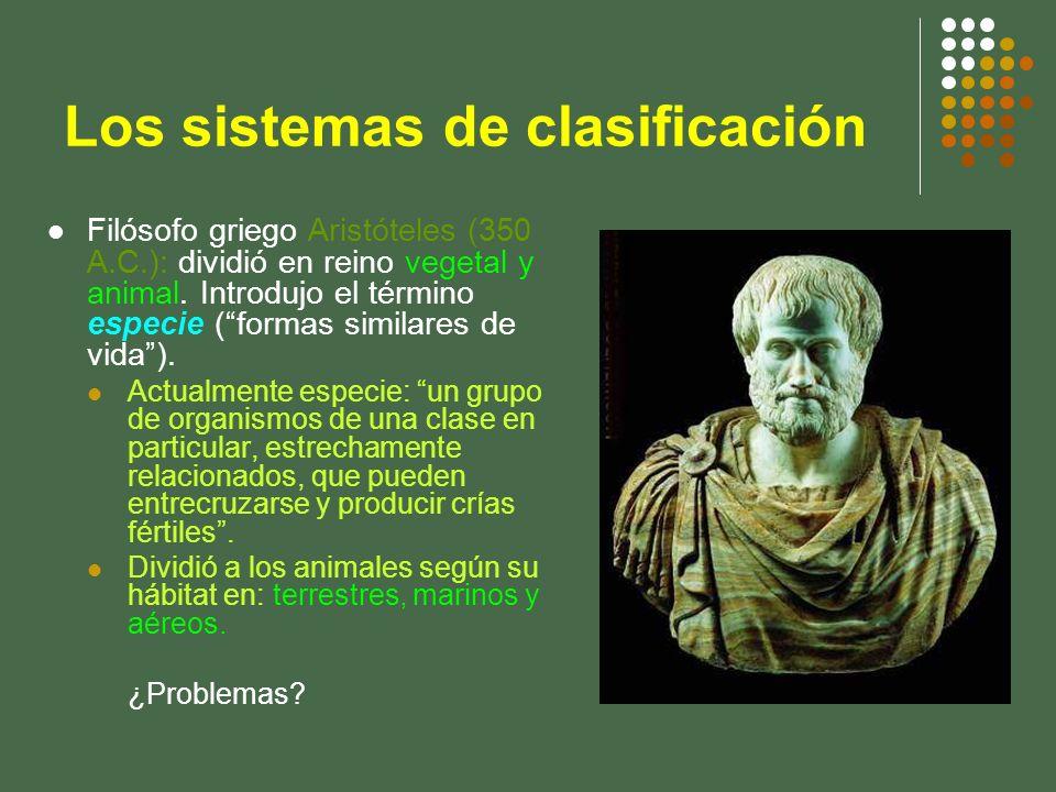 Los sistemas de clasificación Filósofo griego Aristóteles (350 A.C.): dividió en reino vegetal y animal. Introdujo el término especie (formas similare