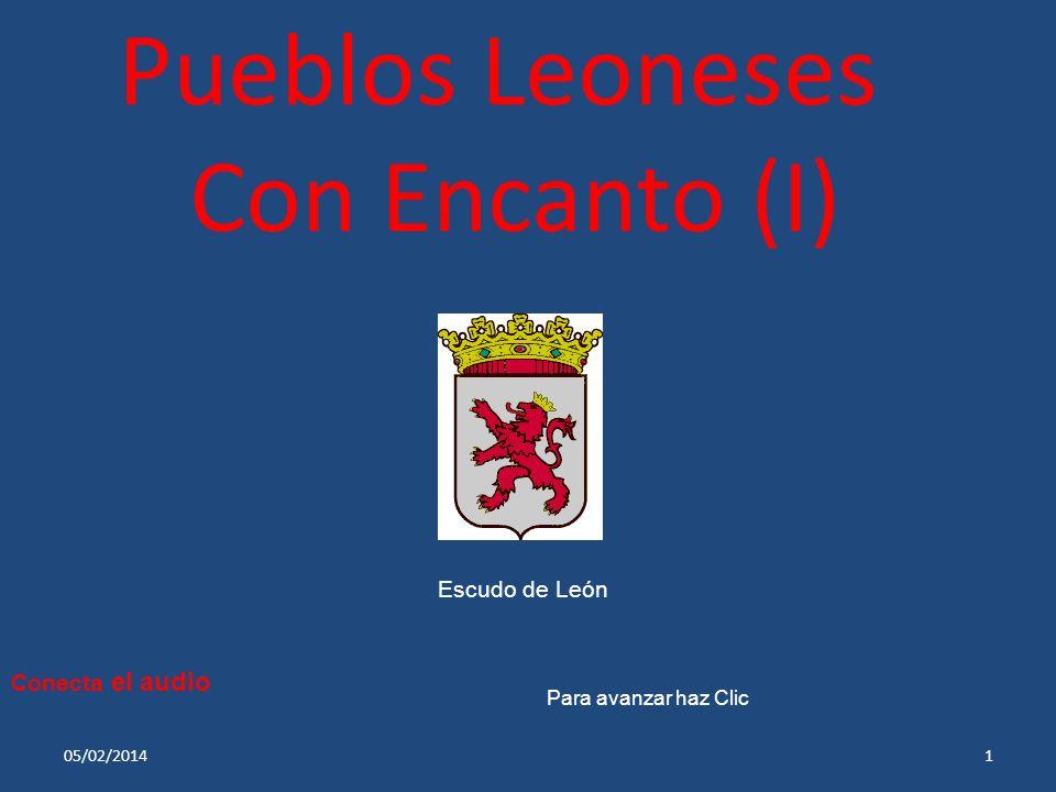 Pueblos Leoneses Con Encanto (I) 05/02/20141 Escudo de León Conecta el audio Para avanzar haz Clic
