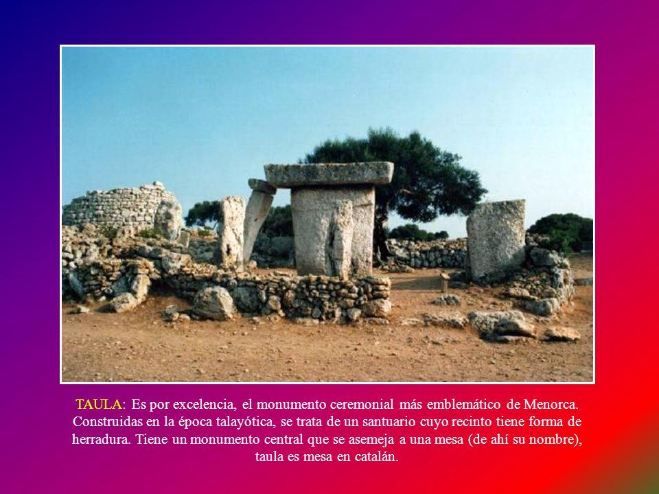 TALAYOT: Es una construcción terriforme prehistórica de Menorca y Mallorca. Al ser el monumento más abundante en las dos Islas, dio nombre a una de la
