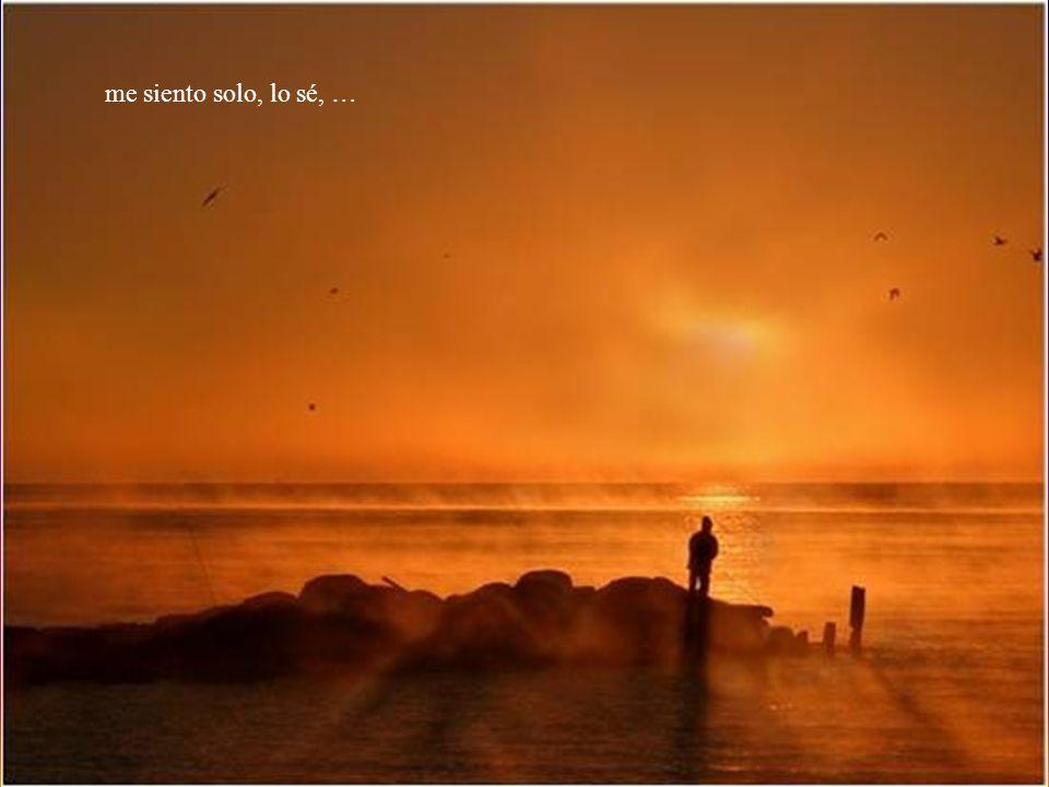 Cuando el día se me hace de noche, y la luna oculta ese sol tan radiante, …