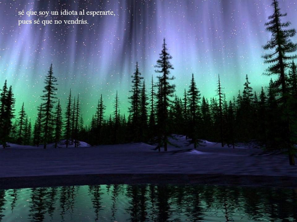 Sé que el día de pronto se te hace noche: sé que sueñas con mi amor, pero no lo dices, …