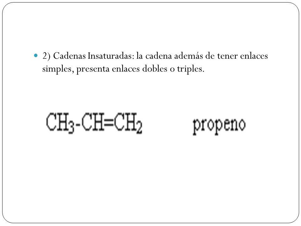 2) Cadenas Insaturadas: la cadena además de tener enlaces simples, presenta enlaces dobles o triples.