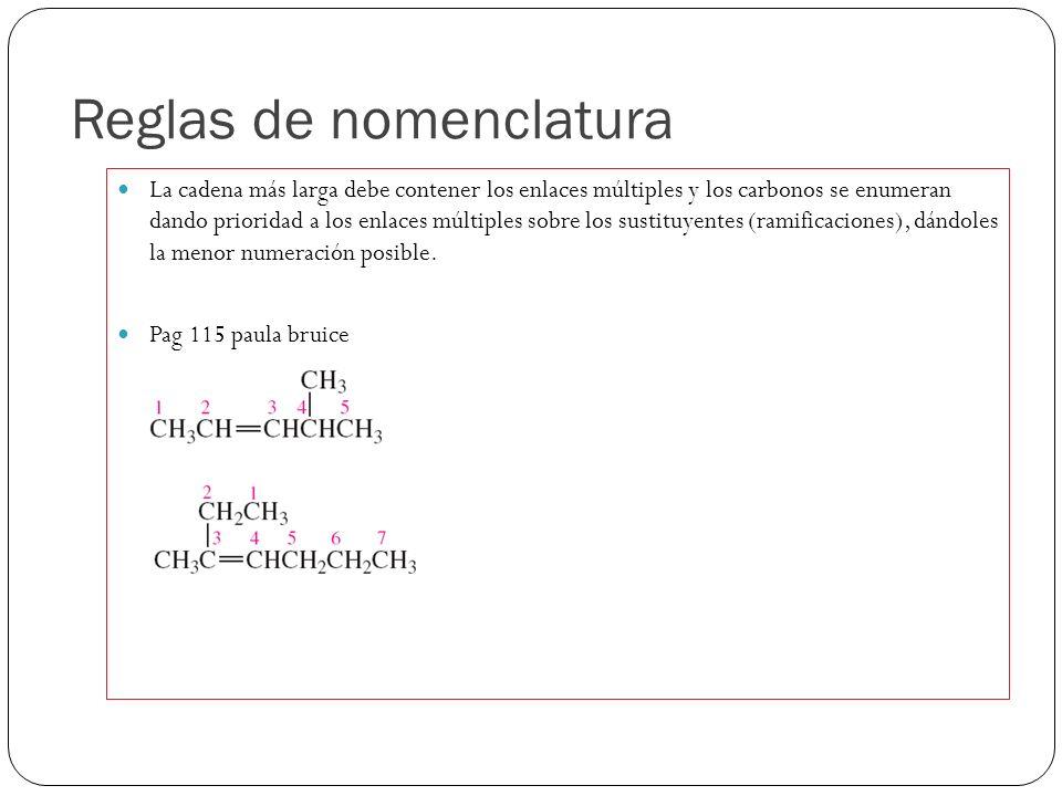 Reglas de nomenclatura La cadena más larga debe contener los enlaces múltiples y los carbonos se enumeran dando prioridad a los enlaces múltiples sobr