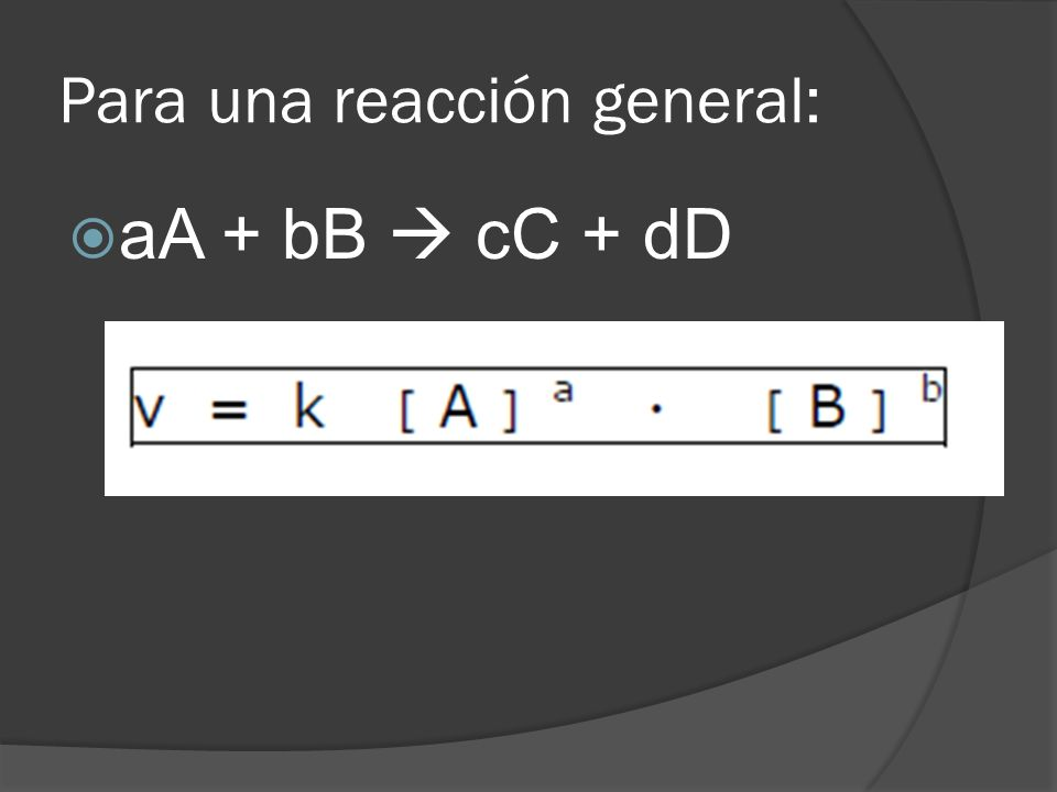 Para una reacción general: aA + bB cC + dD
