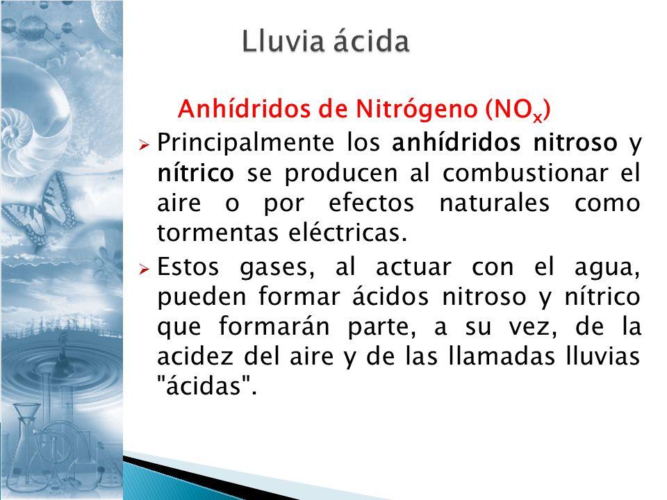 Anhídridos de Nitrógeno (NO x ) Principalmente los anhídridos nitroso y nítrico se producen al combustionar el aire o por efectos naturales como torme