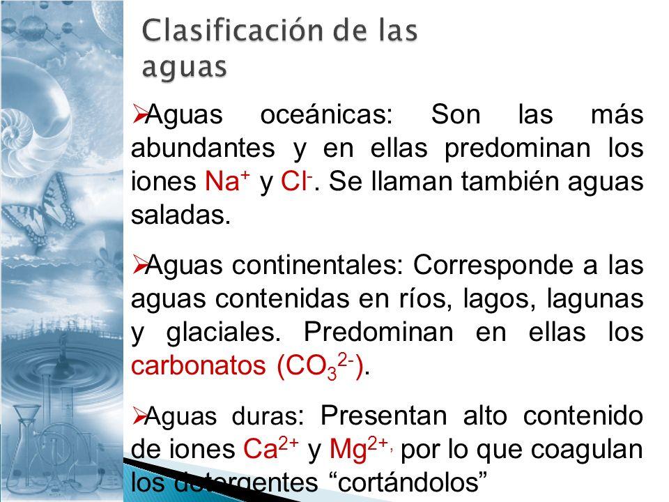 Aguas oceánicas: Son las más abundantes y en ellas predominan los iones Na + y Cl -. Se llaman también aguas saladas. Aguas continentales: Corresponde