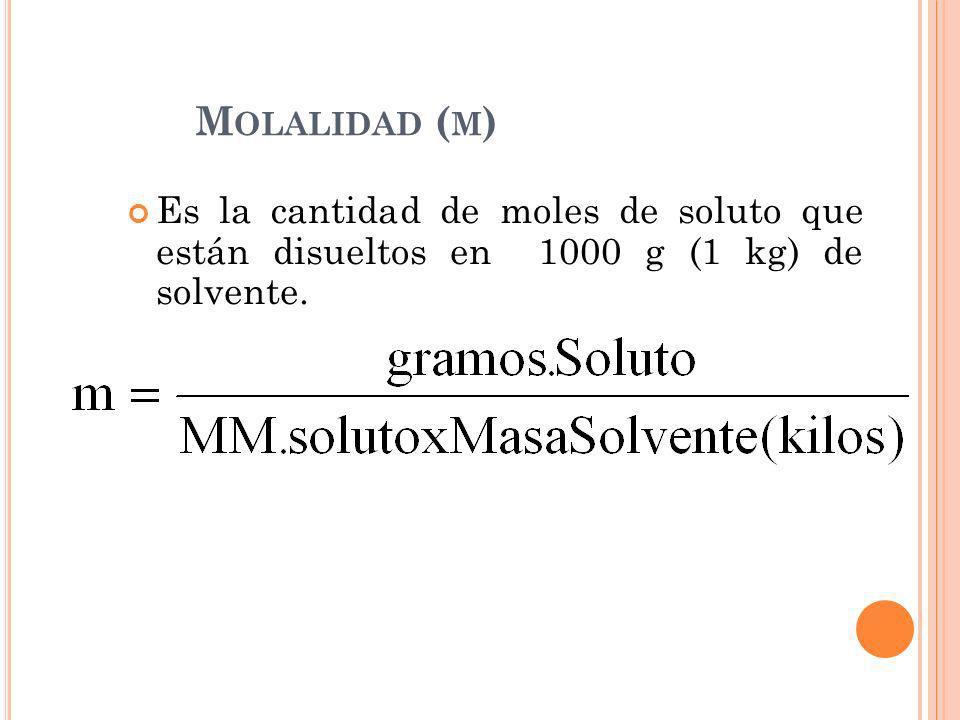M OLALIDAD ( M ) Es la cantidad de moles de soluto que están disueltos en 1000 g (1 kg) de solvente.