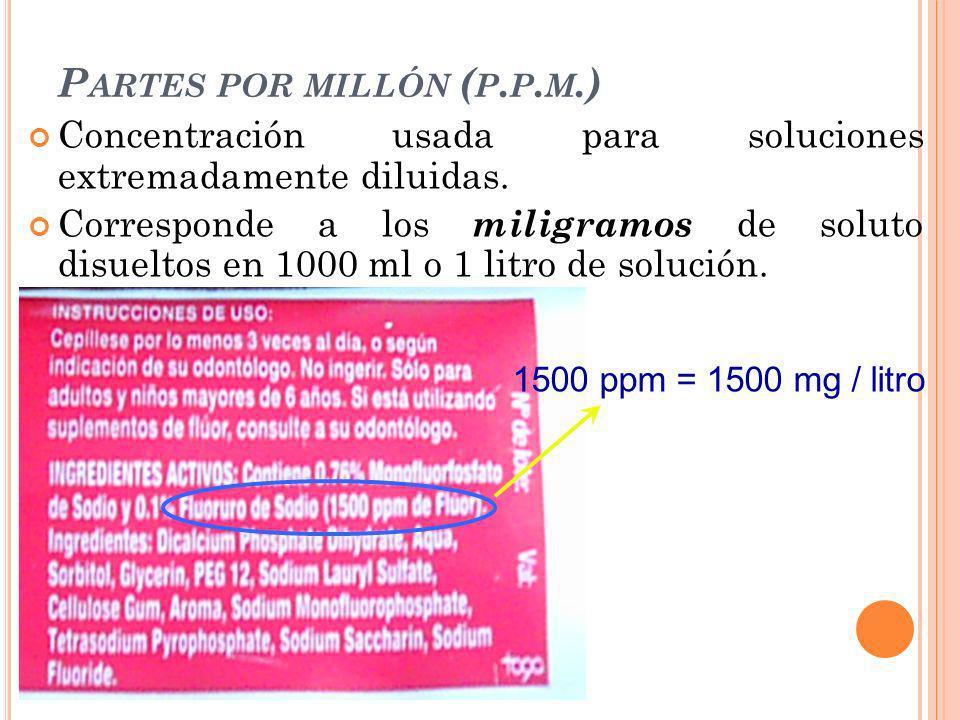 P ARTES POR MILLÓN ( P. P. M.) Concentración usada para soluciones extremadamente diluidas. Corresponde a los miligramos de soluto disueltos en 1000 m